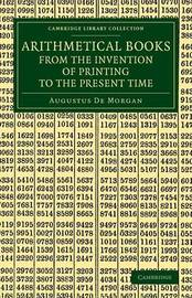 Arithmetical Books from the Invention of Printing to the Present Time by Augustus de Morgan