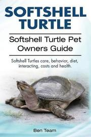 Softshell Turtle. Softshell Turtle Pet Owners Guide. Softshell Turtles Care, Behavior, Diet, Interacting, Costs and Health. by Ben Team