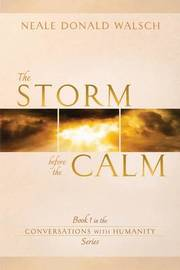 The Storm Before The Calm: Book 1 In The Conversations With Humanity Series by Neale Donald Walsch
