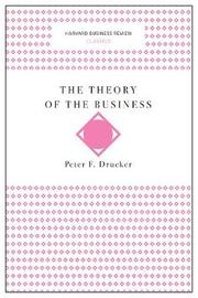 The Theory of the Business (Harvard Business Review Classics) by Peter F Drucker