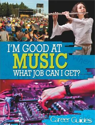 I'm Good At Music, What Job Can I Get? by Richard Spilsbury image