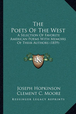 The Poets of the West: A Selection of Favorite American Poems with Memoirs of Their Authors (1859) by Clement C. Moore