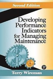 Developing Performance Indicators for Managing Maintenance by Terry Wireman