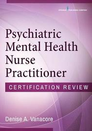 Psychiatric Mental Health Nurse Practitioner Certification Review by Denise A. Vanacore