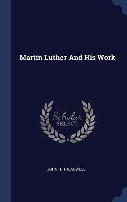 Martin Luther and His Work by John H Treadwell image