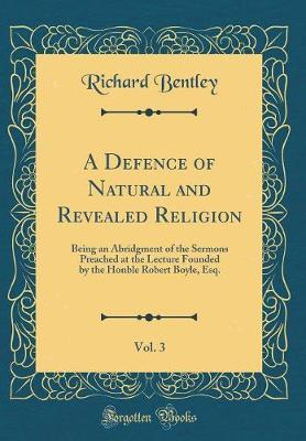A Defence of Natural and Revealed Religion, Vol. 3 by Richard Bentley