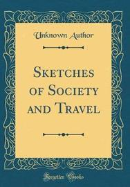 Sketches of Society and Travel (Classic Reprint) by Unknown Author image