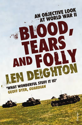 Blood, Tears and Folly: An Objective Look at World War II by Len Deighton image