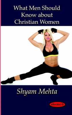 What Men Should Know About Christian Women by Shyam Mehta image