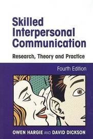 Skilled Interpersonal Communication: Research, Theory and Practice by Owen Hargie