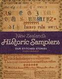 New Zealand's Historic Samplers: Our Stitched Stories by Vivien Caughley