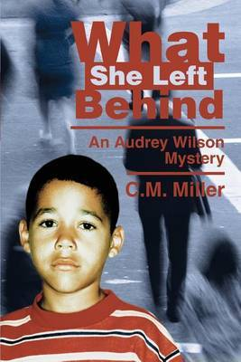 What She Left Behind: An Audrey Wilson Mystery by C.M. Miller image