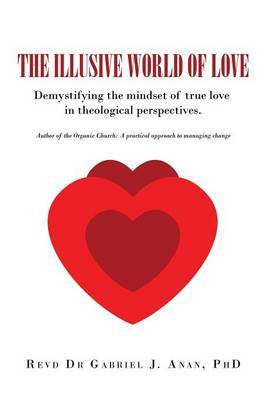 The Illusive World of Love by Revd Dr Gabriel J Anan Phd