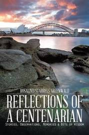 Reflections of a Centenarian: Stories, Observations, Memories & Bits of Wisdom by Rosalind Starrels Greenwald