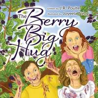 The Berry Big Hug by J R Poulter