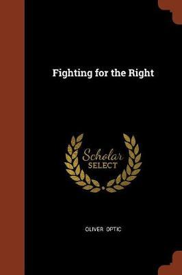 Fighting for the Right by Oliver Optic
