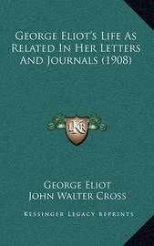 George Eliot's Life as Related in Her Letters and Journals (George Eliot's Life as Related in Her Letters and Journals (1908) 1908) by George Eliot