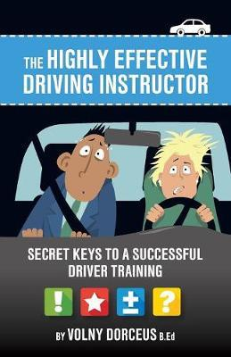 The Highly Effective Driving Instructor by Volny Dorceus