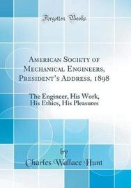 American Society of Mechanical Engineers, President's Address, 1898 by Charles Wallace Hunt image