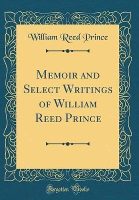 Memoir and Select Writings of William Reed Prince (Classic Reprint) by William Reed Prince image