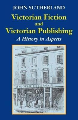 Victorian Fiction and Victorian Publishing by John Sutherland