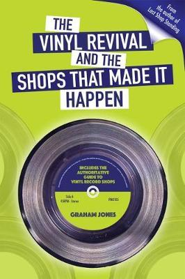 The Vinyl Revival And The Shops That Made It Happen by Graham Jones