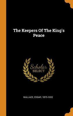 The Keepers of the King's Peace by Edgar Wallace