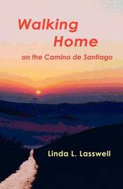 Walking Home on the Camino De Santiago by Linda, L. Lasswell image