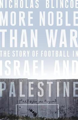 More Noble Than War by Nicholas Blincoe