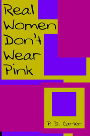 Real Women Don't Wear Pink by P. D. Carter image