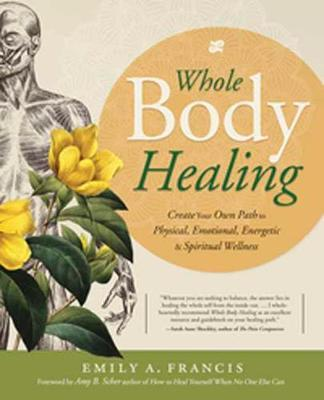 Whole Body Healing by Emily A. Francis