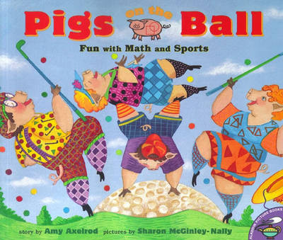 Pigs on the Ball: Fun with Math and Sports by Amy Axelrod image