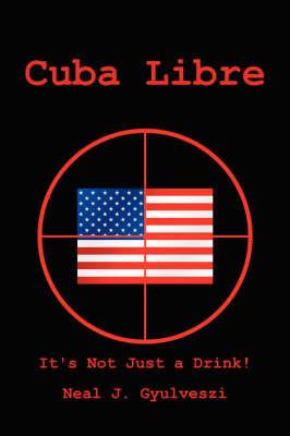Cuba Libre by Neal J. Gyulveszi
