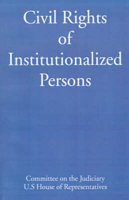 Civil Rights of Institutionalized Persons: Hearings Before the Subcommittee on Courts, Civil Liberties, and the Administration of Justice of the Commi by Committee on the Judiciary U S House of