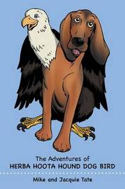 The Adventures of Herba Hoota Hound Dog Bird by Mike and Jacquie Tate