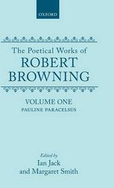 The Poetical Works of Robert Browning: Volume I. Pauline, Paracelsus by Robert Browning