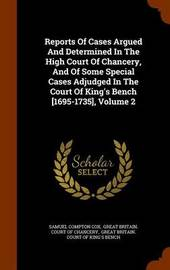 Reports of Cases Argued and Determined in the High Court of Chancery, and of Some Special Cases Adjudged in the Court of King's Bench [1695-1735], Volume 2 by Samuel Compton Cox image
