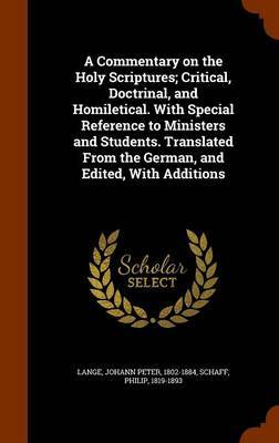 A Commentary on the Holy Scriptures; Critical, Doctrinal, and Homiletical. with Special Reference to Ministers and Students. Translated from the German, and Edited, with Additions by Johann Peter Lange