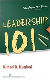 Leadership 101 by Michael D. Mumford