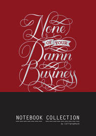 None of Your Damn Business Notebook Collection (Set 3) by Calligraphuck