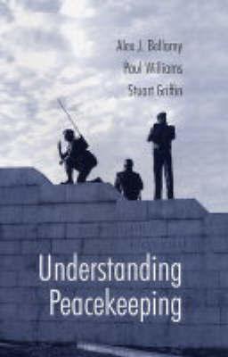 Understanding Peacekeeping by Alex Bellamy