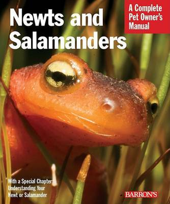 Newts and Salamanders: Complete Pet Owner's Manual by Frank Indiviglio