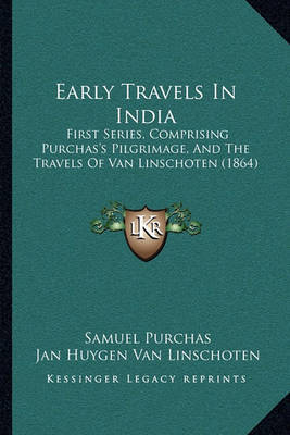 Early Travels in India Early Travels in India: First Series, Comprising Purchas's Pilgrimage, and the Travefirst Series, Comprising Purchas's Pilgrimage, and the Travels of Van Linschoten (1864) Ls of Van Linschoten (1864) by Jan Huygen Van Linschoten image