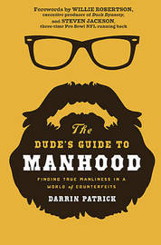 The Dude's Guide to Manhood by Darrin Patrick