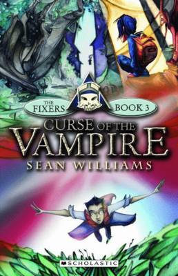 The Fixers #3: Curse of The Vampire by Sean Williams