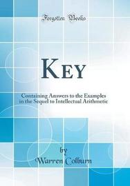 A Key, Containing Answers to the Examples in the Sequel to Intellectual Arithmetic (Classic Reprint) by Warren Colburn image