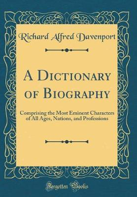 A Dictionary of Biography by Richard Alfred Davenport