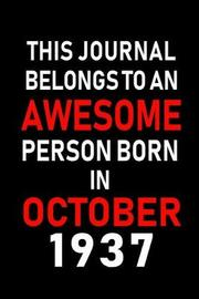 This Journal belongs to an Awesome Person Born in October 1937 by Real Joy Publications