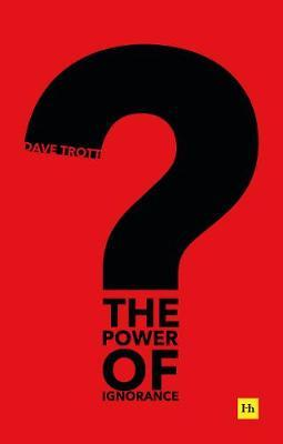 The Power of Ignorance by Dave Trott