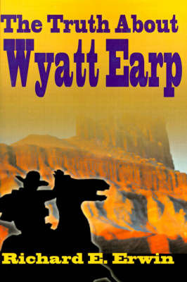 The Truth about Wyatt Earp by Richard E. Erwin image